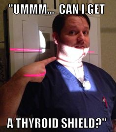 """""""Can I get a thyroid shield?"""" #xray #humor #DrOz"""