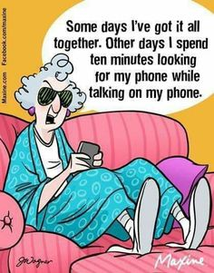 Looking For My Cell Phone - Maxine Humor - Maxine Humor meme - - Looking For My Cell Phone The post Looking For My Cell Phone appeared first on Gag Dad. Cell Phone Addiction, Maine, Senior Humor, Senior Quotes, Cell Phones For Seniors, Adult Humor, Funny Cartoons, Just For Laughs, Love Her