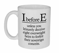 I Before E Funny Grammar Spelling Mug for Coffee or Tea. In English, there are rule, exceptions to the rules, and exceptions to the exceptions. It's enough to make you want to take up Esperanto. English Grammar Rules, English Spelling, English Language, Language Arts, Spelling Rules, Spelling Ideas, Grammar Humor, Math Humor, Funny Quotes