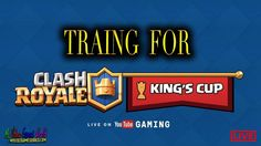 CLASH ROYALE: Training for Kings Cup   Gameplay   Youtube   Live   Direc...