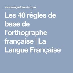 Les 40 règles de base de l'orthographe française   La Langue Française