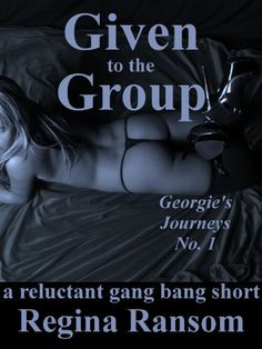 Given to the Group: A Reluctant Gang Bang Short (Rough and Reluctant by Regina)