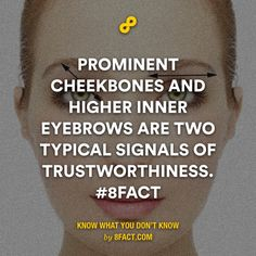 Prominent cheekbones and higher inner eyebrows are two typical signals of trustworthiness.