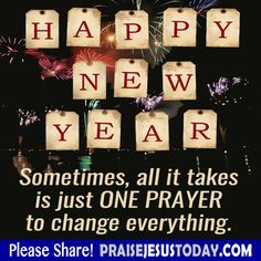 Happy New Year! Sometimes, all it takes is just ONE PRAYER to change everything.