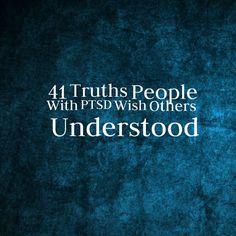 41 Truths People With PTSD Wish Others Understood. #PTSD #MentalHealth