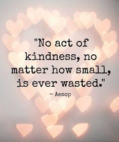 No Act Of Kindness, No Matter How Small Is Ever Wasted life quotes life kindness life quotes and sayings life inspiring quotes life image quotes Motivacional Quotes, Quotable Quotes, Wisdom Quotes, Great Quotes, Words Quotes, Quotes To Live By, Inspirational Quotes, Be Kind Quotes, Selfless Quotes