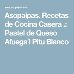 Asopaipas. Recetas de Cocina Casera .: Pastel de Queso Afuega´l Pitu Blanco