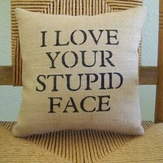 I Love Your stupid face pillow funny pillow by KelleysCollections