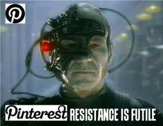 Pinterest - RESISTANCE IS FUTILE!