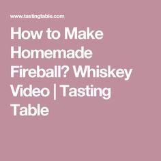 How to Make Homemade Fireball? Whiskey Video   Tasting Table