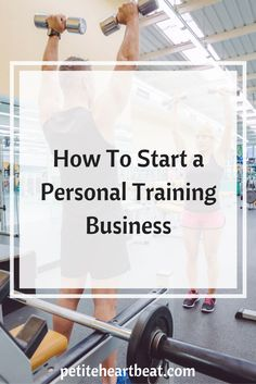 How To Start a Personal Training Business by Ivanna Baron at petiteheartbeat.com
