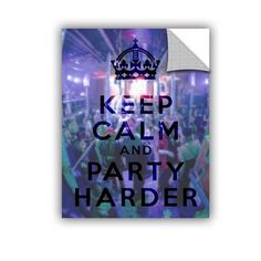 """ArtWall Keep Calm And Party Harder by Art D Signer Kcco Removable Graphic Art Size: 24"""" H x 18"""" W"""