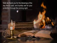 God, we thank you for the blessings of the day that is past, and humbly ask for your protection through the coming night. ~ The Book of Common Prayer