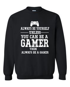 Always be yourself unless you can be a gamer Crewneck Sweatshirt