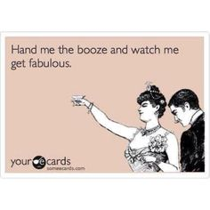If I weren't already fabulous this would work, but feel free to hand me booze anyway.