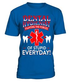 """# Dental Hygienist Fighting The Forces Of Stupid T-shirt .  Special Offer, not available in shops      Comes in a variety of styles and colours      Buy yours now before it is too late!      Secured payment via Visa / Mastercard / Amex / PayPal      How to place an order            Choose the model from the drop-down menu      Click on """"Buy it now""""      Choose the size and the quantity      Add your delivery address and bank details      And that's it!      Tags: Funny Dental Hygienist Gifts…"""