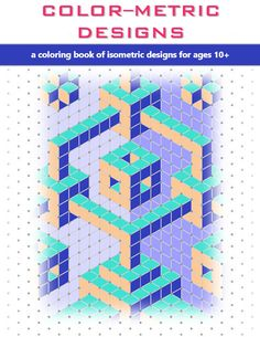 Color-Metric Designs - a coloring book of isometric designs for ages 10+ by MathGuy1618 on Etsy https://www.etsy.com/listing/471273303/color-metric-designs-a-coloring-book-of