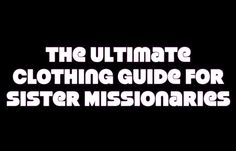 Here's a compilation of great clothing tips for sister missionaries! https://www.youtube.com/watch?v=BoZi54J4WCI