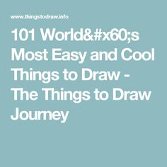 101 World`s Most Easy and Cool Things to Draw - The Things to Draw Journey