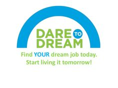 Discover YOUR Dream Job Today. Start Living it Tomorrow!