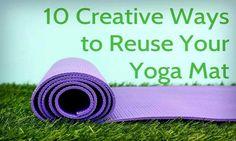10 Creative Ways to Repurpose Your Old Yoga Mat (gardening knee pads, pet bowl placemat, etc.)