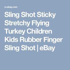 Sling Shot Sticky Stretchy Flying Turkey Children Kids Rubber Finger Sling Shot     eBay