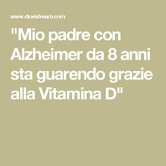 """Mio padre con Alzheimer da 8 anni sta guarendo grazie alla Vitamina D"" Artemisia Annua, I Wish I Knew, Alzheimers, Collagen, Natural Remedies, The Cure, Medicine, Health Fitness, Healthy"