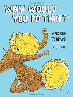 Why Would You Do That by Andrea Tsurumi