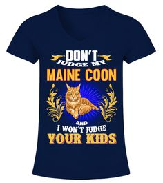 "# Don't Judge My Maine Coon .  HOW TO ORDER:1. Select the style and color you want2. Click ""Buy it now""3. Select size and quantity4. Enter shipping and billing information5. Done! Simple as that!TIPS: Buy 2 or more to save shipping cost!This is printable if you purchase only one piece. so don't worry, you will get yours.Guaranteed safe and secure checkout via: Paypal 