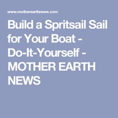 Build a Spritsail Sail for Your Boat - Do-It-Yourself - MOTHER EARTH NEWS