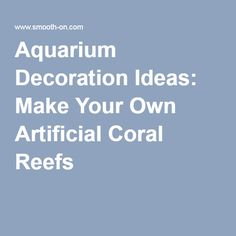 Aquarium Decoration Ideas: Make Your Own Artificial Coral Reefs