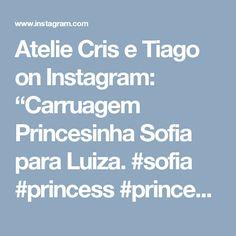 """Atelie Cris e Tiago on Instagram: """"Carruagem Princesinha Sofia para Luiza.  #sofia #princess #princesinhasofia #firstsophia #firstsophiaparty #ateliecrisetiago…"""""""