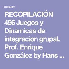 RECOPILACIÓN 456 Juegos y Dinamicas de integracion grupal. Prof. Enrique González by Hans Gutierrez - issuu