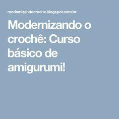 Modernizando o crochê: Curso básico de amigurumi!