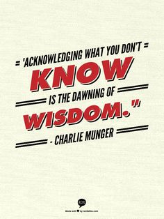 """Acknowledging what you don't know is the dawning of wisdom."" - Charlie Munger"