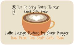 Craft Cafe: 12 Tips to Bring Traffic to your Craft Cafe Shop
