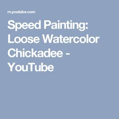 Speed Painting: Loose Watercolor Chickadee - YouTube