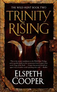 #NewRelease ~ Trinity Rising The Wild Hunt (Volume 2) Elspeth Cooper ~ @Tor Books ~ #Fantasy ~ 1/28/2014 ~ Mass Market Paperbound ~ ISBN: 9780765368515 ~ Trinity Rising is the sequel to Songs of the Earth by Elspeth Cooper, and continues the story of a young man who has been sentenced to death, and then exiled, for his magical abilities.