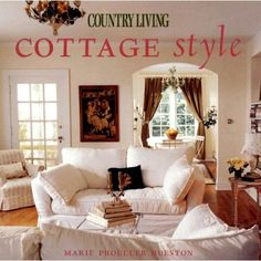 Country Living Cottage Style   I enjoy this magazine...