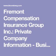 Fremont Compensation Insurance Group Inc.: Private Company Information - Businessweek