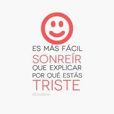 """Es más fácil sonreír que explicar por qué estás triste"". #Citas #Frases @Candidman"