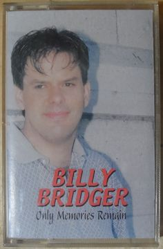 Billy Bridger – Only Memories Remain Label: Summit Sound Studio – Ss4 1261 Format: Cassette, Album Country: Canada Released: Genre: Rock Tennessee Waltz, Hello Darlin, Cant Stop Loving You, Under Your Spell, Sound Studio, Old Oak Tree, What Goes On, My Way, Label