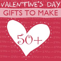 50+ Friday:  Handmade Valentine's Day Gift Tutorials