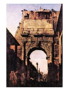 49 Giovanni Antonio Canal, called il Canaletto, Rome: The Arch of Titus Royal Collection, Windsor Castle, England. Ancient Ruins, Ancient Rome, Roman History, Art History, Jean Antoine Watteau, Arch Of Titus, Rome Art, Painting Prints, Art Prints