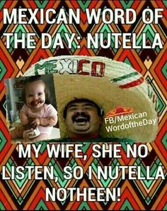 Mexican word of the day Nutella Mexican Word Of Day, Mexican Words, Mexican Quotes, Mexican Memes, Word Of The Day, Mexican Phrases, Haha Funny, Funny Cute, Funny Jokes