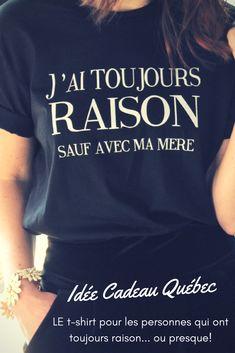 Vous avez toujours raison... ou presque?   #tshirt #humoristique #produitquebecois