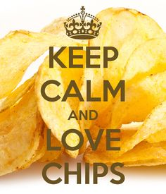 KEEP CALM AND LOVE CHIPS