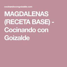 MAGDALENAS (RECETA BASE) - Cocinando con Goizalde