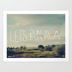 Let's Run Away Art Print by Leah Flores