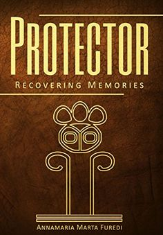 Protector: Recovering Memories by Annamaria Marta Furedi https://www.amazon.com/dp/B0768JVL56/ref=cm_sw_r_pi_dp_U_x_-0zlAb79F09RR